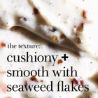 The texture: cushiony + smooth with seaweed flakes