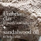 Umbrian clay to purify and balance + sandalwood oil to help calm