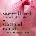 seaweed blend to smooth skin texture + sea fennel extract to enhance suppleness