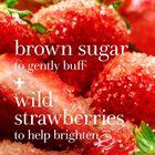 brown sugar to gently buff + wild strawberries to help brighten